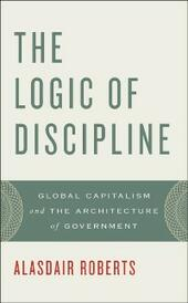 Logic of Discipline: Global Capitalism and the Architecture of Government