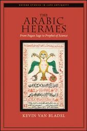 Arabic Hermes: From Pagan Sage to Prophet of Science