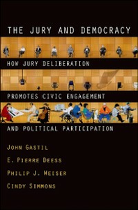 Ebook in inglese Jury and Democracy: How Jury Deliberation Promotes Civic Engagement and Political Participation Deess, E. Pierre , Gastil, John , Simmons, Cindy , Weiser, Philip J.