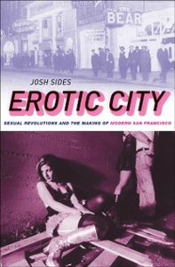Ebook in inglese Erotic City: Sexual Revolutions and the Making of Modern San Francisco Sides, Josh