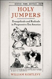 Ebook in inglese Holy Jumpers: Evangelicals and Radicals in Progressive Era America Kostlevy, William