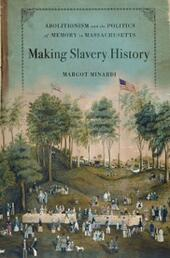 Making Slavery History: Abolitionism and the Politics of Memory in Massachusetts