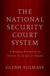 National Security Court System: A Natural Evolution of Justice in an Age of Terror
