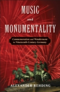 Ebook in inglese Music and Monumentality: Commemoration and Wonderment in Nineteenth Century Germany Rehding, Alexander