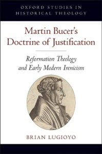Ebook in inglese Martin Bucer's Doctrine of Justification: Reformation Theology and Early Modern Irenicism Lugioyo, Brian