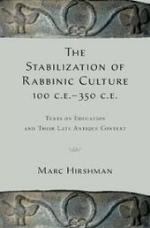 Stabilization of Rabbinic Culture, 100 C.E. -350 C.E.: Texts on Education and Their Late Antique Context