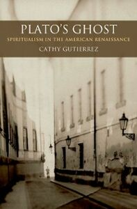 Ebook in inglese Plato's Ghost: Spiritualism in the American Renaissance Gutierrez, Cathy