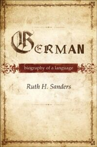 Ebook in inglese German: Biography of a Language Sanders, Ruth