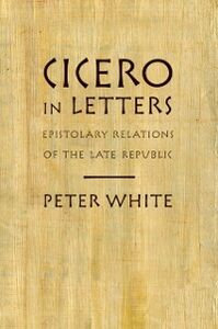 Foto Cover di Cicero in Letters: Epistolary Relations of the Late Republic, Ebook inglese di Peter White, edito da Oxford University Press