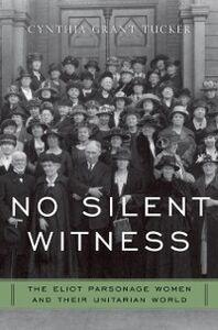 Foto Cover di No Silent Witness: The Eliot Parsonage Women and Their Unitarian World, Ebook inglese di Cynthia Grant Tucker, edito da Oxford University Press