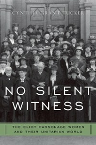 Ebook in inglese No Silent Witness: The Eliot Parsonage Women and Their Unitarian World Tucker, Cynthia Grant