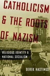 Ebook in inglese Catholicism and the Roots of Nazism: Religious Identity and National Socialism Hastings, Derek