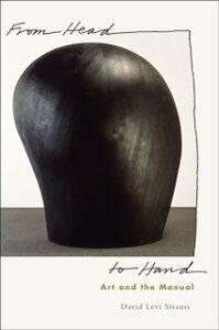 Foto Cover di From Head to Hand: Art and the Manual, Ebook inglese di David Levi Strauss, edito da Oxford University Press