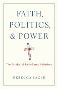 Ebook in inglese Faith, Politics, and Power: The Politics of Faith-Based Initiatives Sager, Rebecca