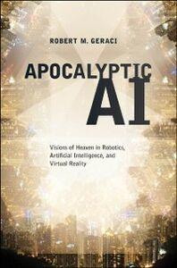 Foto Cover di Apocalyptic AI: Visions of Heaven in Robotics, Artificial Intelligence, and Virtual Reality, Ebook inglese di Robert M. Geraci, edito da Oxford University Press