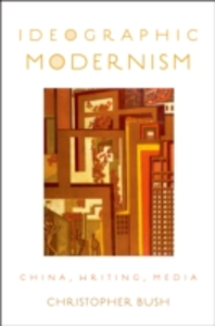 Ebook in inglese Ideographic Modernism: China, Writing, Media Bush, Christopher