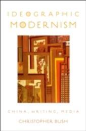 Ideographic Modernism: China, Writing, Media