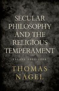 Foto Cover di Secular Philosophy and the Religious Temperament: Essays 2002-2008, Ebook inglese di Thomas Nagel, edito da Oxford University Press