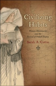 Ebook in inglese Civilizing Habits: Women Missionaries and the Revival of French Empire Curtis, Sarah A.