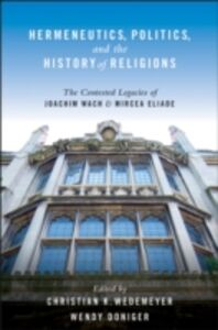 Foto Cover di Hermeneutics, Politics, and the History of Religions: The Contested Legacies of Joachim Wach and Mircea Eliade, Ebook inglese di Wendy Doniger,Christian Wedemeyer, edito da Oxford University Press