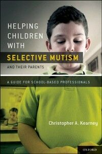 Ebook in inglese Helping Children with Selective Mutism and Their Parents: A Guide for School-Based Professionals Kearney, Ph.D., Christopher