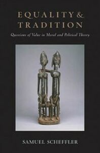 Ebook in inglese Equality and Tradition: Questions of Value in Moral and Political Theory Scheffler, Samuel