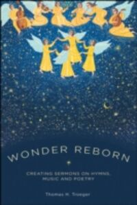 Ebook in inglese Wonder Reborn: Creating Sermons on Hymns, Music, and Poetry Troeger, Thomas