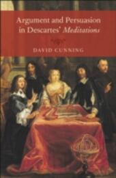 Argument and Persuasion in Descartes'Meditations