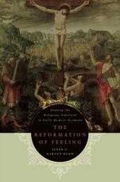 Reformation of Feeling: Shaping the Religious Emotions in Early Modern Germany