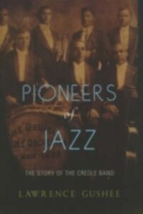 Foto Cover di Pioneers of Jazz: The Story of the Creole Band, Ebook inglese di Lawrence Gushee, edito da Oxford University Press