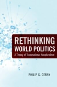 Foto Cover di Rethinking World Politics: A Theory of Transnational Neopluralism, Ebook inglese di Philip G. Cerny, edito da Oxford University Press