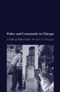 Ebook in inglese Police and Community in Chicago: A Tale of Three Cities Skogan, Wesley G.