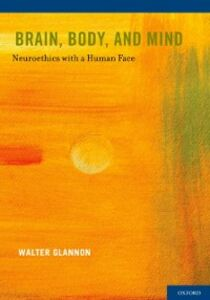 Ebook in inglese Brain, Body, and Mind: Neuroethics with a Human Face Glannon, Walter