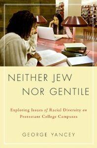Foto Cover di Neither Jew Nor Gentile: Exploring Issues of Racial Diversity on Protestant College Campuses, Ebook inglese di George Allan Yancey, edito da Oxford University Press