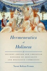 Ebook in inglese Hermeneutics of Holiness: Ancient Jewish and Christian Notions of Sexuality and Religious Community Koltun-Fromm, Naomi