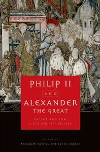 Ebook in inglese Philip II and Alexander the Great: Father and Son, Lives and Afterlives -, -