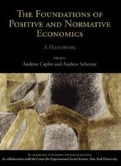 Foundations of Positive and Normative Economics: A Handbook