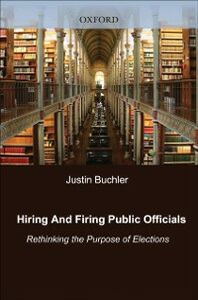 Ebook in inglese Hiring and Firing Public Officials: Rethinking the Purpose of Elections Buchler, Justin
