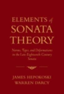 Foto Cover di Elements of Sonata Theory: Norms, Types, and Deformations in the Late-Eighteenth-Century Sonata, Ebook inglese di Warren Darcy,James Hepokoski, edito da Oxford University Press