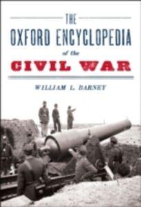 Ebook in inglese Oxford Encyclopedia of the Civil War Barney, William L.