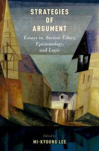 Strategies of Argument: Essays in Ancient Ethics, Epistemology, and Logic - cover