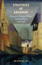 Strategies of Argument: Essays in Ancient Ethics, Epistemology, and Logic
