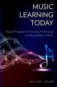 Ebook in inglese Music Learning Today: Digital Pedagogy for Creating, Performing, and Responding to Music Bauer, William I.