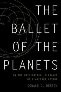 The Ballet of the Planets: A Mathematician's Musings on the Elegance of Planetary Motion - Donald C. Benson - cover