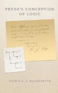 Frege's Conception of Logic - Patricia A. Blanchette - cover