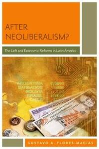 After Neoliberalism?: The Left and Economic Reforms in Latin America - Gustavo Flores-Macias - cover