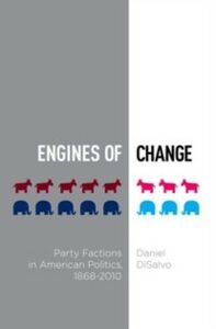 Ebook in inglese Engines of Change: Party Factions in American Politics, 1868-2010 DiSalvo, Daniel