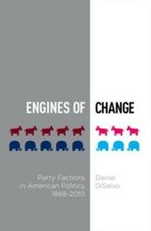 Engines of Change: Party Factions in American Politics, 1868-2010