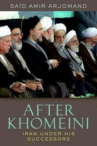 After Khomeini: Iran Under His Successors - Said Amir Arjomand - cover