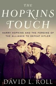 The Hopkins Touch: Harry Hopkins and the Forging of the Alliance to Defeat Hitler - David Roll - cover